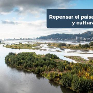Conversatorio busca relevar la importancia del paisaje natural y cultural en Chile